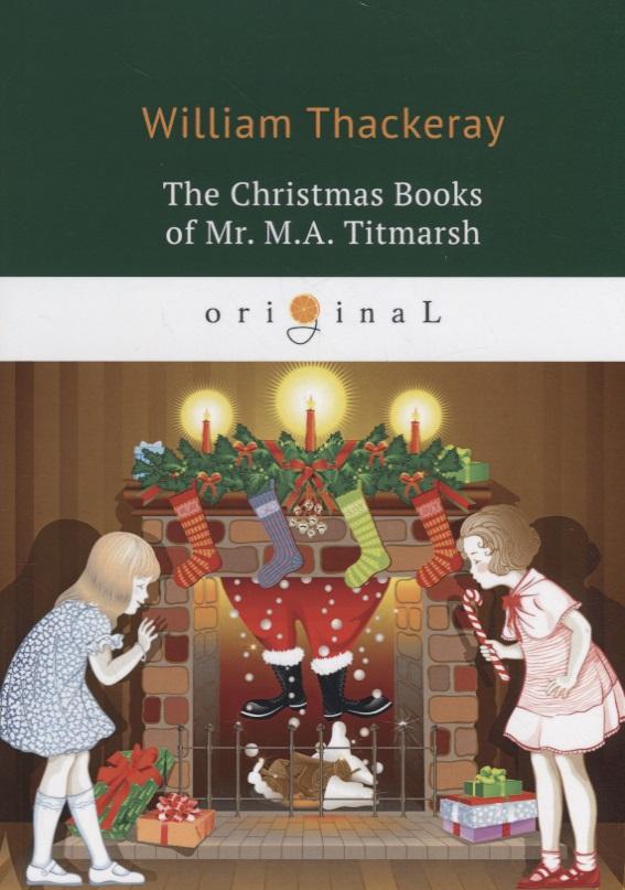 Thackeray W. The Christmas Books of Mr. M.A. Titmarsh