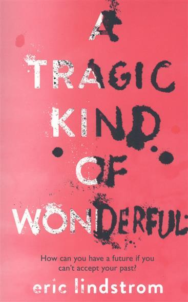 Lindstrom E. A Tragic Kind of Wonderful a colder kind of death