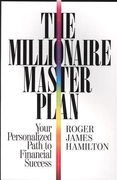 The Millionaire Master Plan. Your Personalized Path to Financial Success