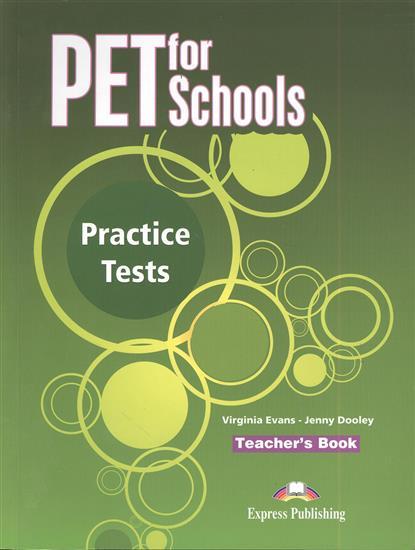 Evans V., Dooley J. PET for Schools. Practice Tests. Teacher`s Book dooley j evans v enterprise 4 teacher s book intermediate