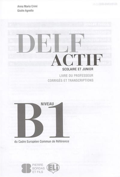 Crimi A., Agnello G. Delf Actif. Scolaire ET Junior. Livre Du Professeur. Corriges Et Transcriptions. Niveau B1