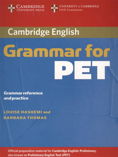 Hashemi L., Thomas B. Cambridge English Grammar for PET. Grammar reference and practice the keys for english grammar reference and practice and english grammar test file ключи