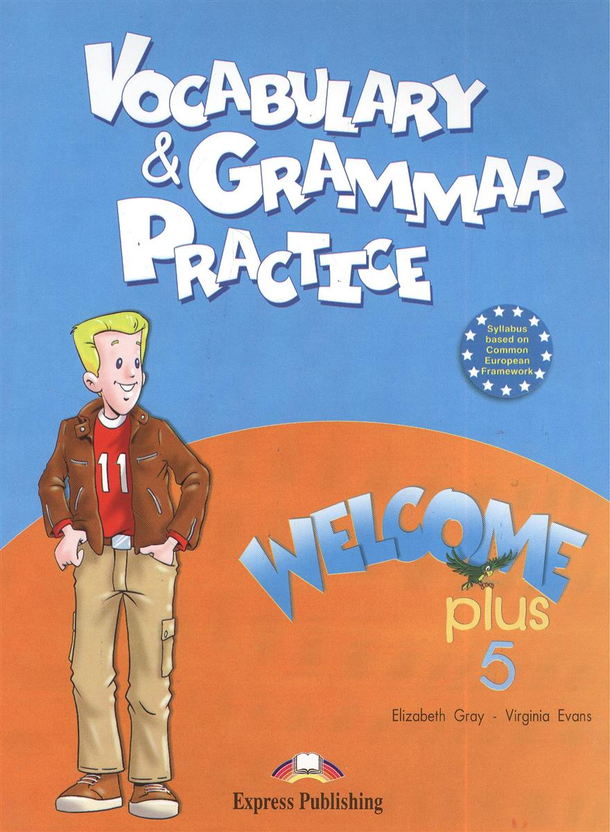 Gray E., Evans V. Vocabulary and Grammar Practice. Welcome Plus 5 welcome plus 3 vocabulary and grammar practice
