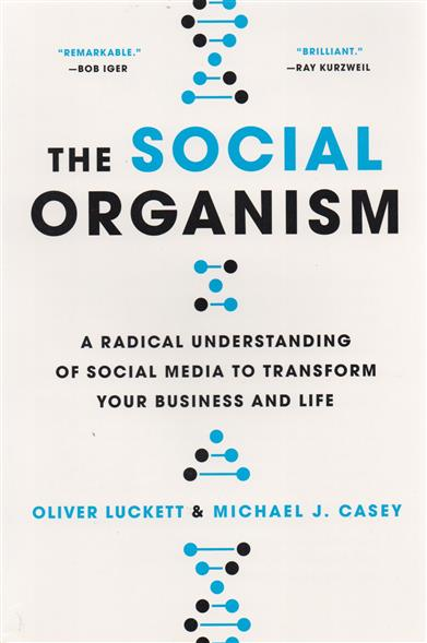 Luckett O., Casey M. The Social Organism: A Radical Undestanding of Social Media to Trasform Your Business and Life christopher hadnagy unmasking the social