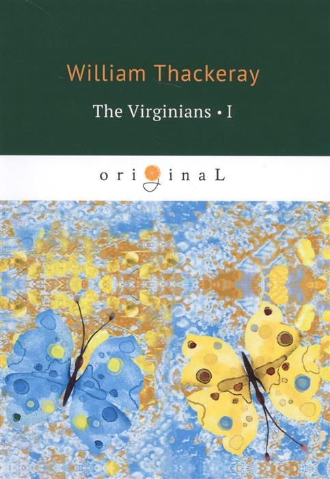 Thackeray W. The Virginians. A Tale of The Last Century. Part I