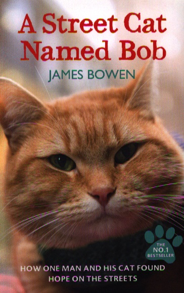 Bowen J. A Street Cat Named Bob a street cat named bob how one man and his cat found hope on the streets