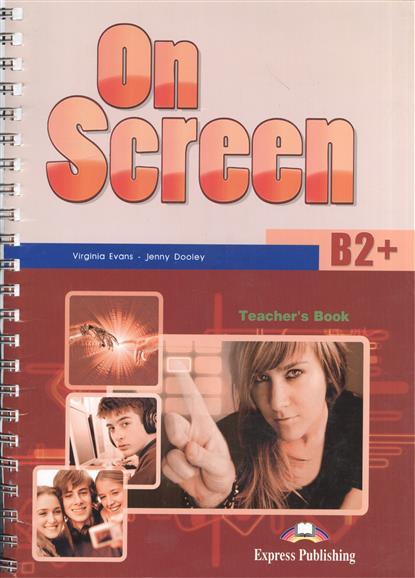 Evans V., Dooley J. On Screen B2+. Teacher's Book evans v dooley j on screen b2 workbook