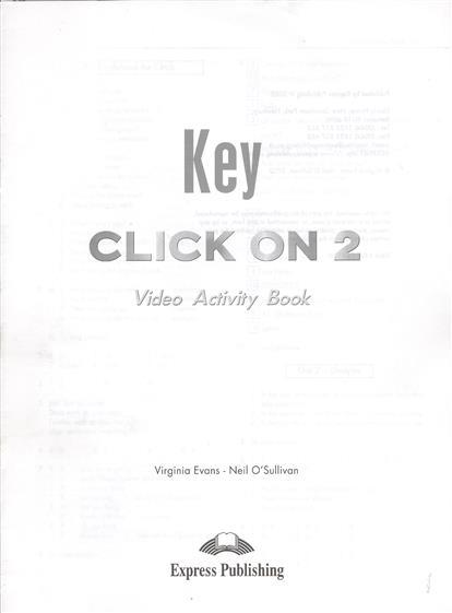 Evans V., O`Sullivan N. Click On 2. Video Activity Book Key. Elementary. Ответы к рабочей тетради к видеокурсу evans v dooley j enterprise plus video activity book key pre intermediate ответы к рабочей тетради к видеокурсу