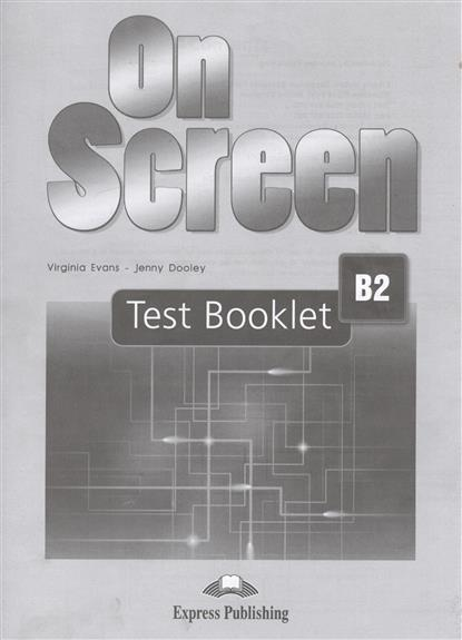 Evans V., Dooley J. On Screen B2. Test Booklet evans v dooley j enterprise 3 test booklet pre intermediate сборник тестовых заданий и упражнений