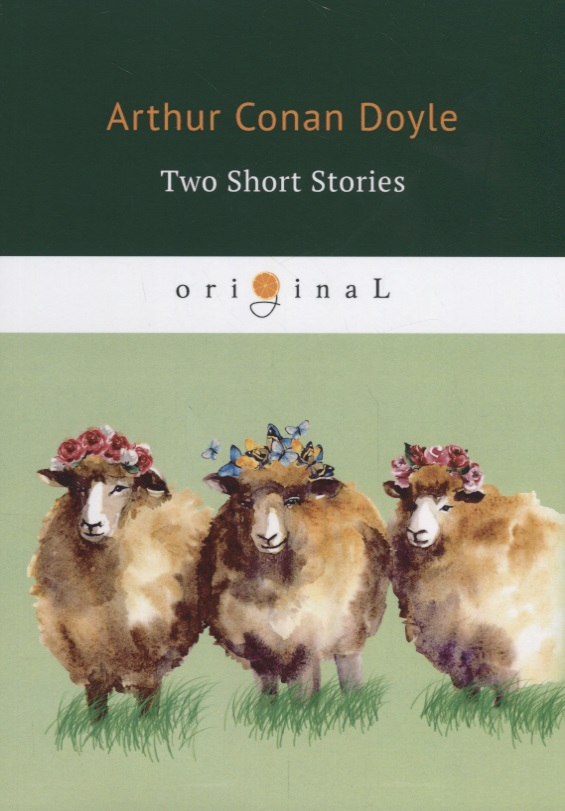 Doyle A. Two Short Stories ISBN: 9785521071494 doyle a c two short stories два рассказа на англ яз doyle a c