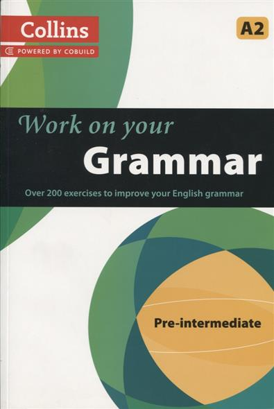 Work on Your Grammar Pre-intermediate A2 ISBN: 9780007499557 van geyte e get ready for ielts reading pre intermediate a2 isbn 9780007460649