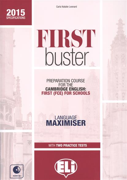 Leonard C. First Buster. Preparation Course for the Cambridge English: First (FCE) for Schools. Language Maximiser with two Practice Tests (+CD) mcintosh c cambridge advanced learner s dictionary cd