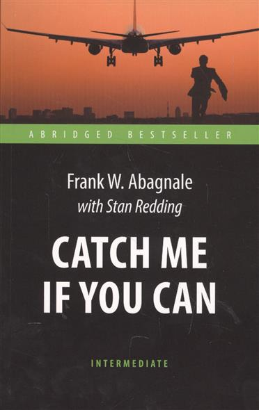 Abagnale F., Redding S. Catch me if you can абдуллаев чингиз акифович тоннель призраков