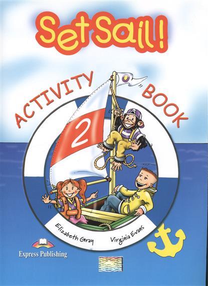 Gray E., Evans V. Set Sail! 2. Activity Book. Рабочая тетрадь ada instruments cosmo mini