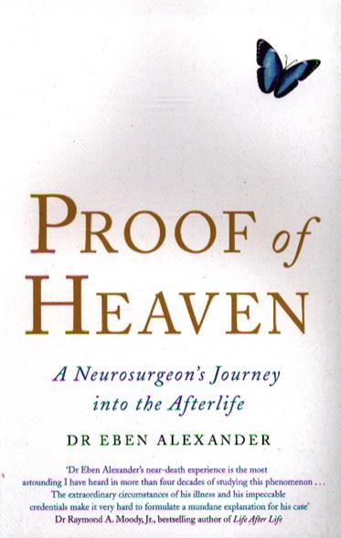 Eben A. Proof of Heaven. A neurosurgeon`s Journey into the Afterlife eye of heaven