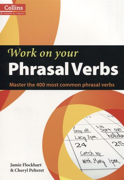 Flockhart J., Pelteret C. Work on your Phrasal Verbs B1-C2 milton j blake b evans v a good turn of phrase advanced practice in phrasal verbs and prepositional phrases