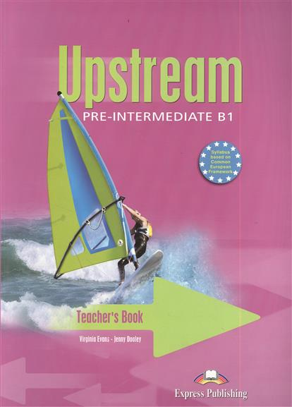 Evans V., Dooley J. Upstream B1 Pre-Intermediate. Teacher's Book dooley j evans v enterprise 4 teacher s book intermediate