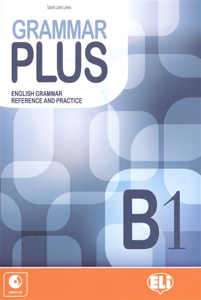 Lewis S. Grammar Plus. English Grammar Reference and Practice. B1 (+CD) the keys for english grammar reference and practice and english grammar test file ключи