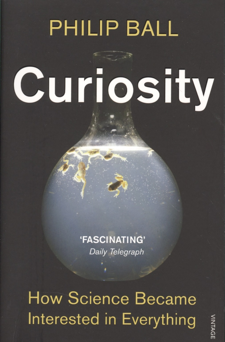 Ball P. Curiosity. How Science Became Interested in Everything ISBN: 9780099554271 how i became a quant