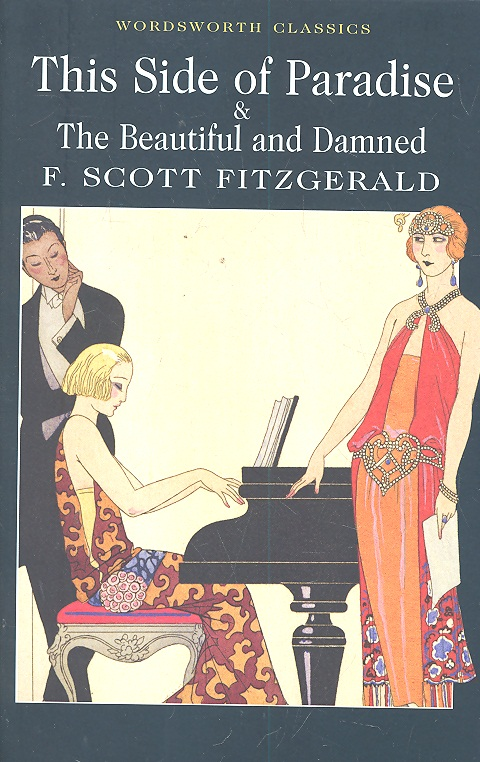 Fitzgerald F. This Side of Paradise The Beautiful and Damned ISBN: 9781840226621