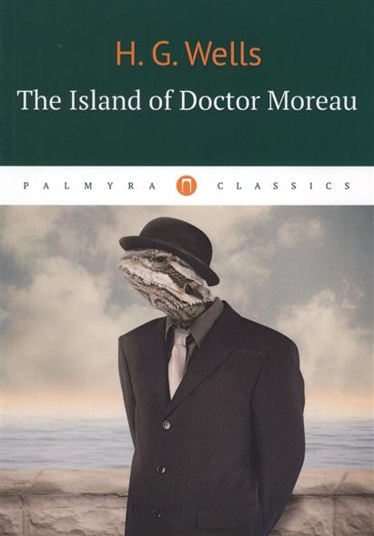 Wells H. The Island of Doctor Moreau wells h the island of doctor moreau a novel in english 1896 остров доктора моро роман на английском языке