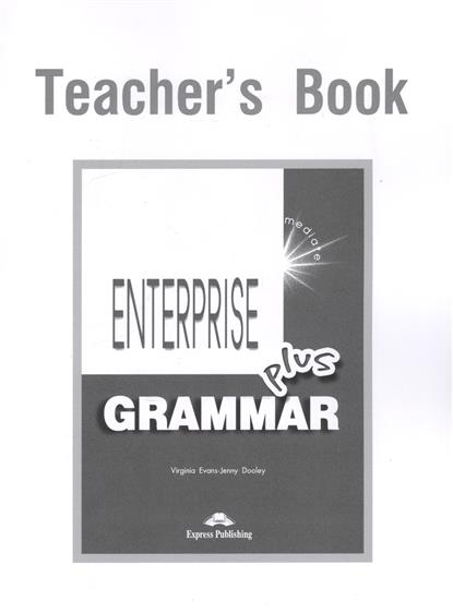 Evans V., Dooley J. Enterprise Plus. Grammar. Teacher's Book. Pre-Intermediate evans v dooley j enterprise 2 grammar teacher s book грамматический справочник