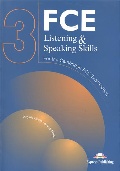 Evans V., Milton J. FCE Listening & Speaking Skills 3. For the Cambridge FCE Examination  malcolm mann steve taylore knowles skills for first certificate listening and speaking