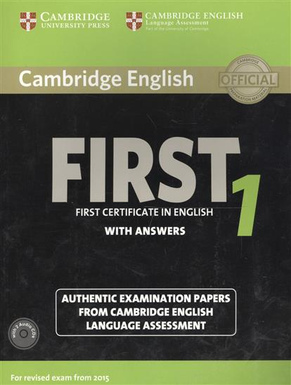 Cambridge English First 1 without Answers. First Certificate in English. Authentic Examination Papers from Cambridge English Language Assessment (+2CD) complete first workbook without answers cd