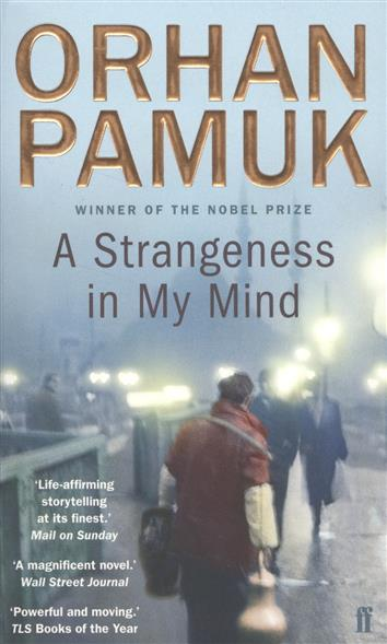 Pamuk O. A Strangeness in My Mind pamuk o the museum of innocence