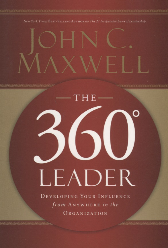 Maxwell J. The 360 Degree Leader