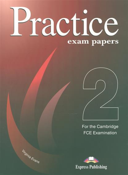 Evans V. FCE Practice Exam Papers 2 for the Cambridge FCE Examination