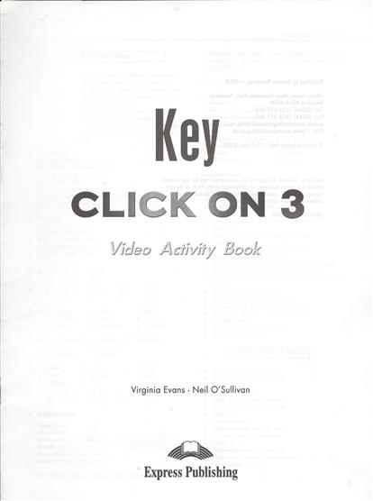 Evans V., O`Sullivan N. Click On 3. Video Activity Book Key. Pre-intermediate. Ответы к рабочей тетради к видеокурсу evans v access 4 teachers book intermediate international книга для учителя