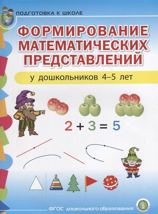 Формирование математических представлений у дошкольников 4-5 лет. Подготовка к школе к в шевелев основная общеобразовательная программа формирование элементарных математических представлений у дошкольников