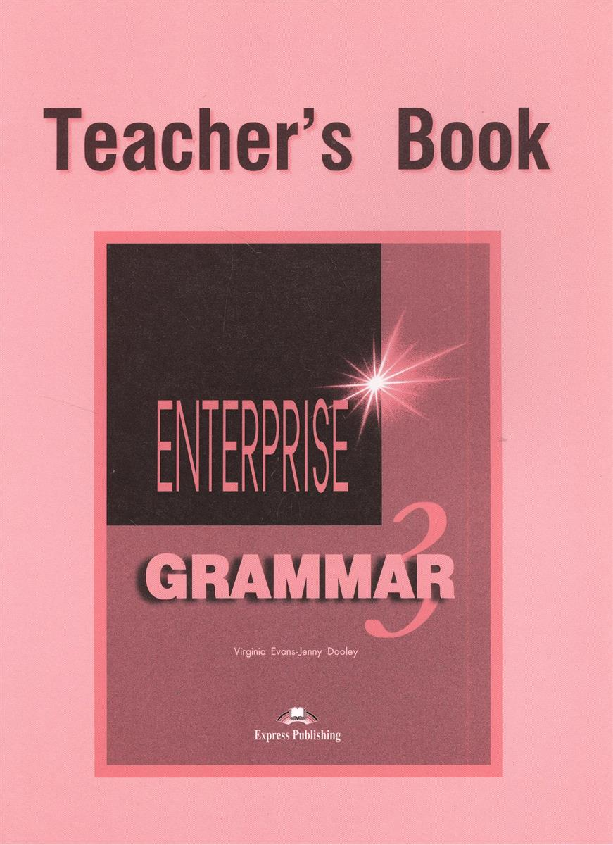 Evans V., Dooley J. Enterprise 3 Grammar. Teacher's Book enterprise 1 grammar book beginner грамматический справочник