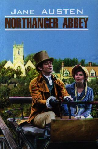 Austen J. Northanger Abbey austen j austen sense and sensibility разум и чувствительность
