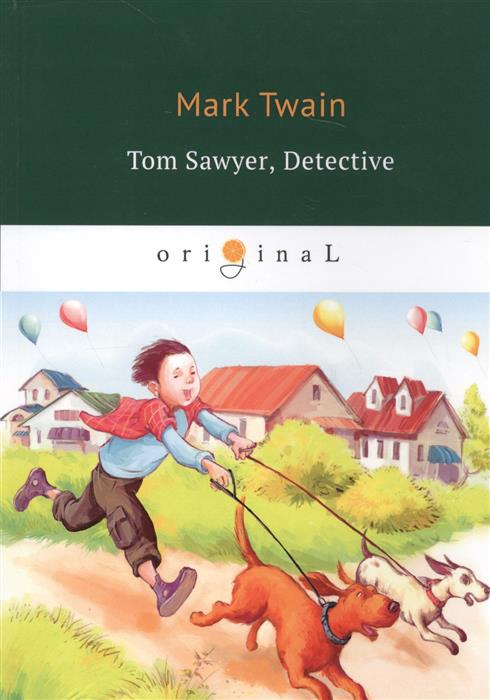 Twain M. Tom Sawyer, Detective twain m tom sawyer aboard isbn 1 582 18335 х