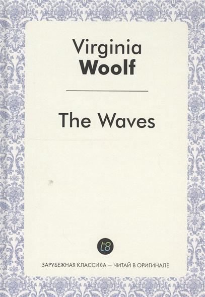 Woolf V. The Waves. A Novel in English = Волны. Роман на английском языке elizabeth zimmerman focal sharp waves in psychiatric patients