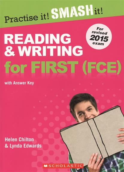 Chilton H., Edwards L. Practise it! Smash it! Reading & Writing for First (FCE) with Answer Key chilton h edwards l practise it smash it reading