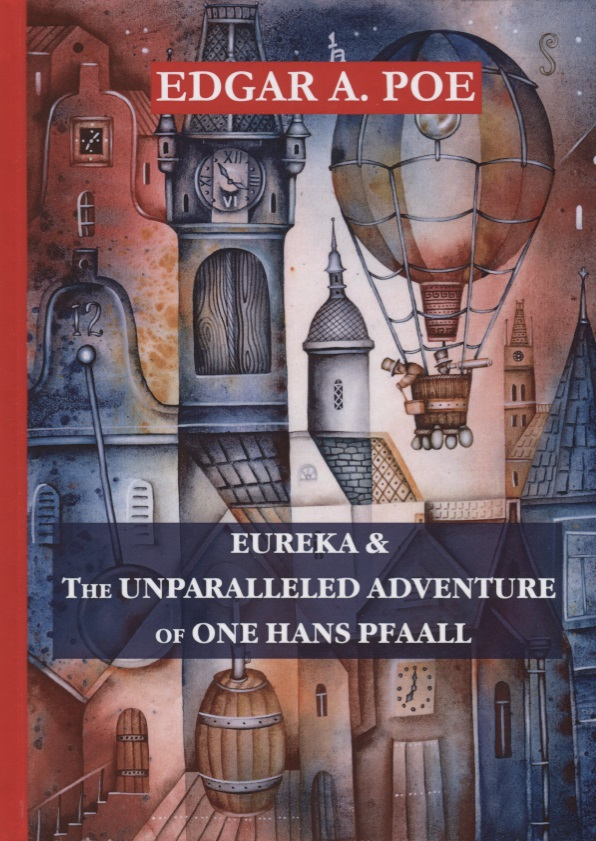 Poe E. Eureka&The Unparalleled Adventure of One Hans Pfaall poe e a the mystery of marie roget