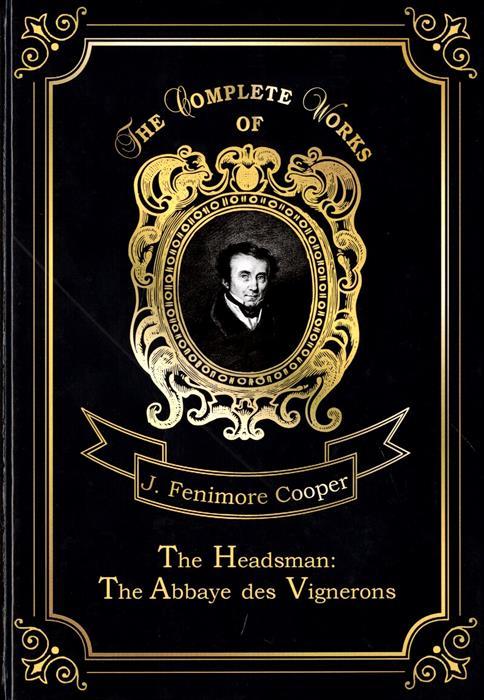 Cooper J. The Headsman: The Abbaye des Vignerons j f cooper the headsman the abbaye des vignerons