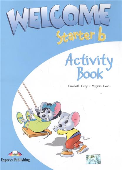 Gray E., Evans V. Welcome Starter b. Activity Book gray e evans v welcome 3 pupil s book