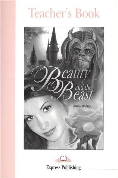 Dooley J. Beauty and the Beast. Teacher's Book dooley j beauty and the beast activity book рабочая тетрадь