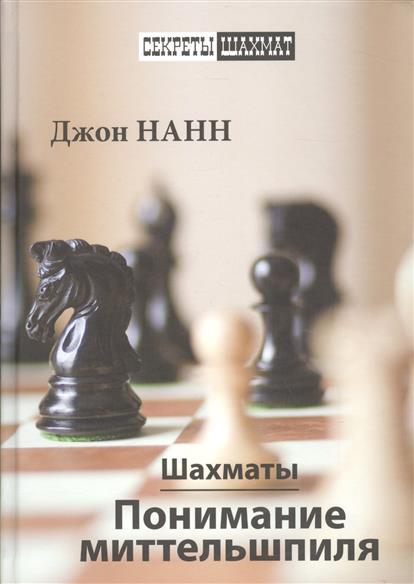Нанн Дж. Шахматы. Понимание миттельшпиля