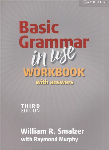 Smalzer W., Murphy R. Basic Grammar in Use. Workbook. With Answers. Third Edition murphy r essential grammar in use 3rd edition classware for elementary students of english dvd rom
