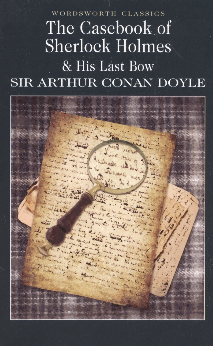 Doyle A. The Case-Book of Sherlock Holmes & His Last Bow doyle a c study in scarlet
