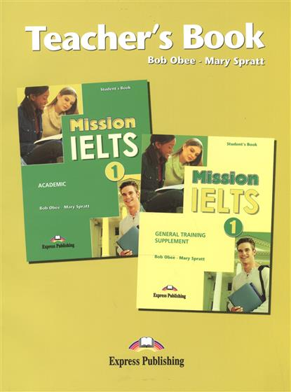 Obee B., Spratt M. Mission IELTS 1. General Training Sepplement + Academic. Teacher's Book mission ielts 2 academic student s book