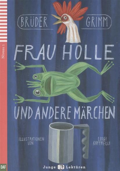 Bruder Grimm Frau Holle und Andere Marchen. Niveau 1 (+СD)  grimm s грузовик мини синий с 1 года