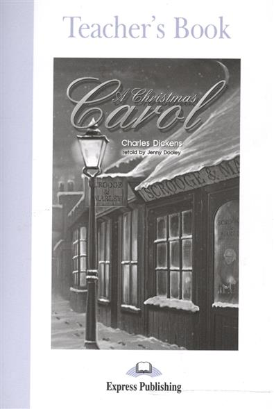 Dickens C. A Christmas Carol. Teacher's Book dickens c a christmas carol level 4 книга для чтения