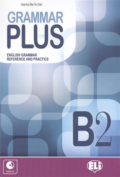 Chen V. Grammar Plus. B2. English Grammar. Reference and practice evans v dooley j enterprise plus grammar pre intermediate