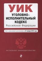 Уголовно-исполнительный кодекс Российской Федерации. Текст с изменениями и дополнениями на 21 января 2018 года